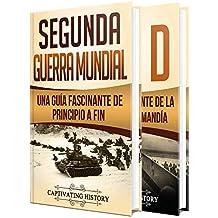 La segunda Guerra Mundial: Una guía fascinante de la Segunda Guerra Mundial y el día D