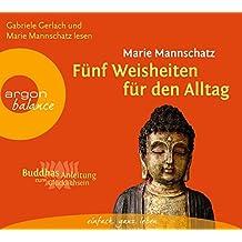 Fünf Weisheiten für den Alltag: Buddhas Anleitung zum Glücklichsein
