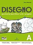 Disegno. Geometria descrittiva, arte, progetto. Vol. A. Per il Liceo scientifico. Con espansione online