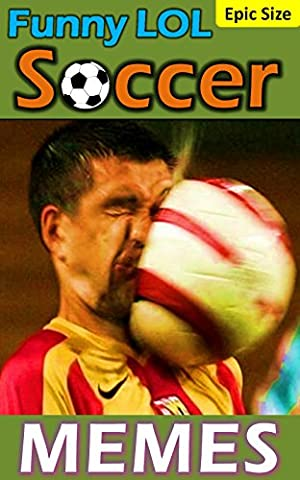 SOCCER Memes: Hilarious Jokes and LOL Memes Epic Sized Pack (Parody): Awesome Shots, Radical Players, and Sweet Goooooals!