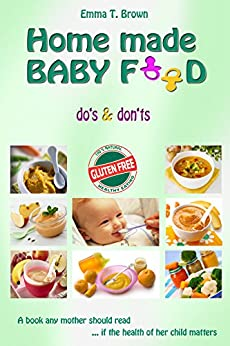 Homemade baby food - Gluten Free: Do's & Don'ts (English Edition) di [Brown, Emma T.]