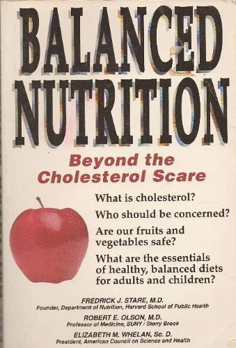 Balanced Nutrition: Beyond the Cholesterol Scare by Stare, Frederick, Stare, Fredrick J., Olson, Robert E. (1989) Paperback