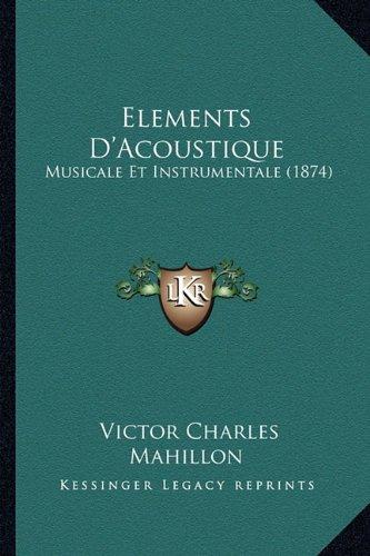 Elements D'Acoustique: Musicale Et Instrumentale (1874)
