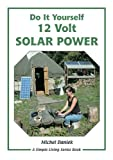 Do It Yourself 12 Volt Solar Power: A Do It Yourself Guide (Simple Living) by Michel Daniek (2007-11-01)