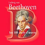 Beethoven: 100 Chefs-D'oeuvre