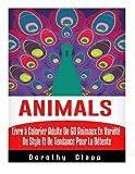 Telecharger Livres Animals Livre a Colorier Adulte De 60 Animaux En Variete De Style Et De Tendance Pour La Detente (PDF,EPUB,MOBI) gratuits en Francaise