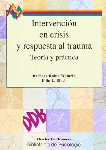 Intervención En Crisis Y Respuesta Al Trauma (Biblioteca de Psicología) por Barbara Wainrib