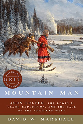 Mountain Man: John Colter, the Lewis & Clark Expedition, and the Call of the American West (American Grit) (English Edition)