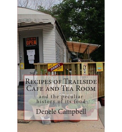 [ Recipes of Trailside Cafe and Tea Room: And the Peculiar History of Its Food Campbell, Denele ( Author ) ] { Paperback } 2013