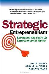 Strategic Entrepreneurism: Shattering the Start-Up Entrepreneurial Myths by Jon Fisher (2008-09-15)