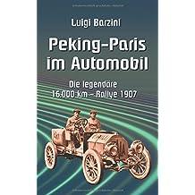 Peking - Paris im Automobil: Die legendäre 16.000 km - Rallye 1907 (Forschungsreisen und Abenteuer)