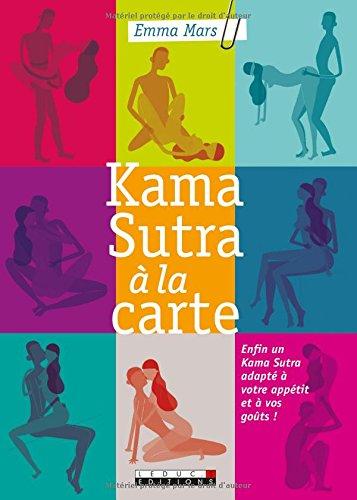 Kama sutra à la carte : Enfin un Kama Sutra adapté à votre appétit et à vos goûts ! par Emma Mars