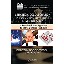 Strategic Collaboration in Public and Nonprofit Administration: A Practice-Based Approach to Solving Shared Problems (ASPA Series in Public Administration and Public Policy)