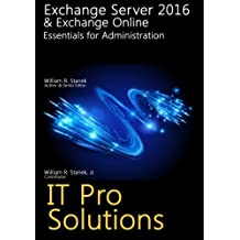 Exchange Server 2016 & Exchange Online: Essentials for Administration (IT Pro Solutions) by William Stanek (2016-01-08)