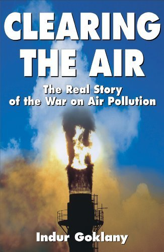 Clearing the Air: The Real Story of the War on Air Pollution by Goklany, Indur (1999) Hardcover