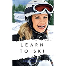 Learn to Ski: Skiing Tips for Beginners, Intermediates and Experts  (English Edition)
