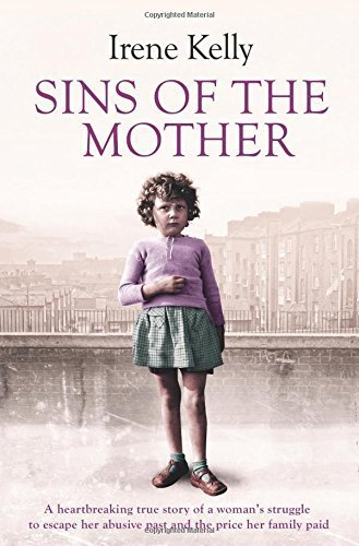 Sins of the Mother: A heartbreaking true story of a woman's struggle to escape her past and the price her family paid by Irene Kelly (2015-08-13)