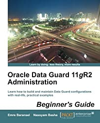 Oracle Data Guard 11gR2 Administration Beginner's Guide by Emre Baransel (2013-06-24)