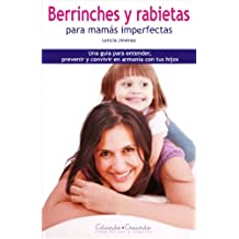 Berrinches y Rabietas para mamás Imperfectas (Spanish Edition)