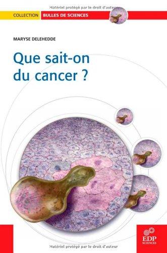 Que sait-on du cancer ? par Maryse Delehedde