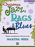 Christmas Jazz, Rags & Blues, Bk 4: 8 Arrangements of Favorite Carols for Late Intermediate Pianists