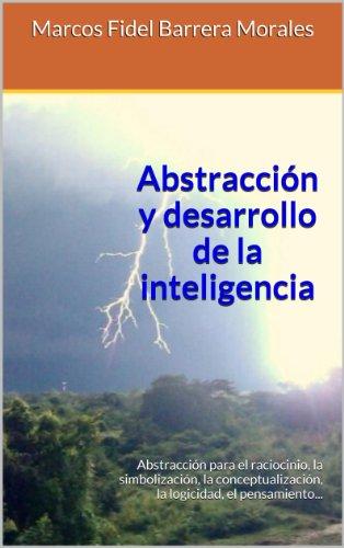 Abstracción y desarrollo de la inteligencia por Marcos Fidel Barrera Morales