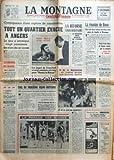 MONTAGNE (LA) [No 16062] du 28/09/1968 - CONSEQUENCE D'UNE RUPTURE DE CANALISATION - TOUT UN QUARTIER EVACUE A ANGERS - LE GAZ A INTOXIQUE VINGT PERSONNES - 24 HEURES DU MANS - PROPOS D'UN MONTAGNARD - LE GRAND FOIRAIL - HUIT MOIS AVEC SURSIS - LES JUGES DE FRANCFORT SE SONT MONTRES SEVERES POUR DANNY LE ROUGE - ECHEC DES NEGOCIATIONS HISPANO-AMERICAINES - LE FAIT DU JOUR - LES ETUDIANTS MEXICAINS - PAS DE SABOTAGE DES J O - LA PARADE DES MISSES - LA REFORME UNIVERSITAIRE - LA DISCUSSION SERAIT