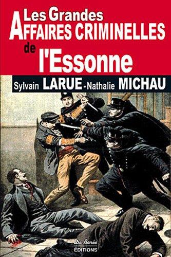 Les Grandes Affaires Criminelles de l'Essonne