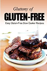 Easy Gluten-Free Slow Cooker Recipes (Gluttony of Gluten-Free) by Georgia Lee (2013-10-11)