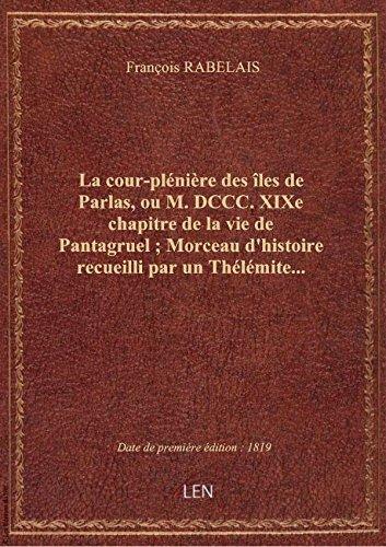 La cour-plénière des îles de Parlas, ou M.DCCC.XIXe chapitre de la vie de Pantagruel ; Morceau d'his
