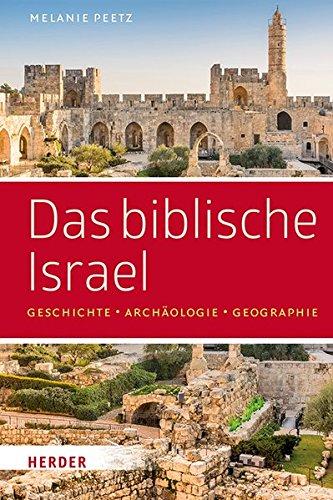 Das biblische Israel: Geschichte – Archäologie – Geographie