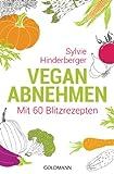 Vegan abnehmen: Mit 60 Blitzrezepten von Sylvie Hinderberger