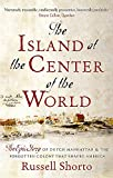 The Island at the Center of the World: The Epic Story of Dutch Manhattan and the Forgotten Colony that Shaped America