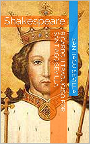 Ricardo II Traducido por Santiago Sevilla: Shakespeare por Santiago Sevilla