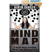 Mind Map: Cartes Heuristique Pour Les Débutants (Mind Maping, Mind Mapping, Mind Map, Heuristiques, Heuristique, Carte Heuristique) (French Edition)