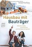 Hausbau mit Bauträger - Das Bauherren Handbuch: Fallstricke vermeiden, souverän auftreten und mit Leichtigkeit zum Eigenheim - Richard Hochberg