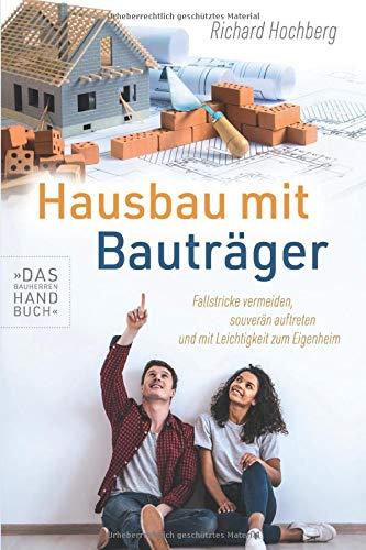 Hausbau mit Bauträger - Das Bauherren Handbuch: Fallstricke vermeiden, souverän auftreten und mit Leichtigkeit zum Eigenheim