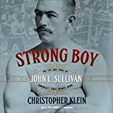 Strong Boy: The Life and Times of John L. Sullivan, America S First Sports Hero by Christopher Klein (2015-07-07)