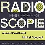 Radioscopie (Philosophes): Jacques Chancel reçoit Michel Foucault