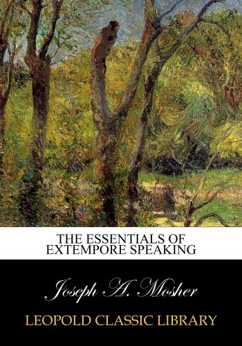 The essentials of extempore speaking por Joseph A. Mosher