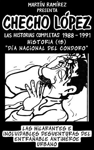 CHECHO LÓPEZ Las Historias Completas 1988 – 1991 Historia 18 Día Nacional del Condoro: Las hilarantes e inolvidables desventuras del entrañable antihéroe urbano por Martín Ramírez