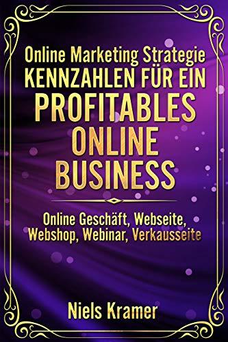 Online Marketing Strategie Kennzahlen für ein profitables Online Business: Online Geschäft, Webseite, Webshop, Webinar, Verkaufsseite