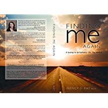 Finding Me Again:: A Journey to an Authentic Life: The Memoir (English Edition)