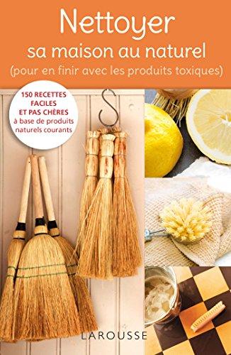 Nettoyer sa maison au naturel - Pour en finir avec les produits toxiques