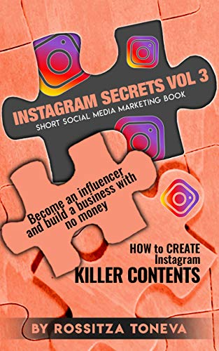 INSTAGRAM SECRETS (VOL.3) : How to create INSTAGRAM KILLER CONTENT: Become an Influencer and build a Business with no money on Instagram. Short social media marketing book. (English Edition)