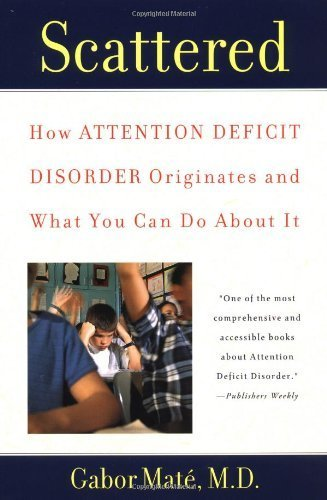 Scattered: How Attention Deficit Disorder Originates and What You Can Do About It Paperback August 1, 2000