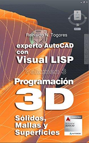 Programación 3D: Sólidos, Mallas y Superficies. (Experto AutoCAD con Visual LISP) por Reinaldo N. Togores