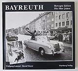 Bayreuth. Bewegte Zeiten. Die 50er Jahre - Wolfgang Lammel