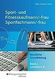 Sport- und Fitnesskaufmann & Sportfachfrau/Sportfachmann: Berufliche Grundbildung: Lernfelder 5-8: Schülerband