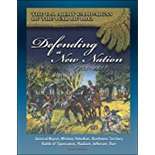 The U.S. Army Campaigns of the War of 1812: Defending A New Nation, 1783-1811 - General Wayne, Whiskey Rebellion, Northwest Territory, Battle of Tippecanoe, Madison, Jefferson, Burr (English Edition)